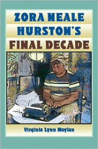 Zora Neale Hurston's Final Decade - Virginia Lynn Moylan