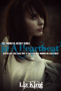 In A Heartbeat (Shameful Regret #1)  - Liz King