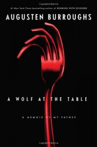 A Wolf at the Table - Augusten Burroughs