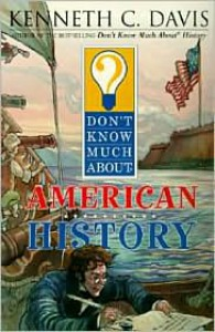 Don't Know Much About American History - Kenneth C. Davis, Matt Faulkner