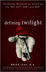Defining Twilight: Vocabulary Workbook for Unlocking the SAT, ACT, GED, and SSAT - Brian Leaf