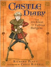 Castle Diary: The Journal of Tobias Burgess - Richard Platt, Chris Riddell