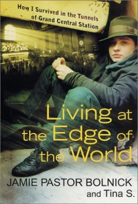 Living at the Edge of the World: How I Survived in the Tunnels of Grand Central Station - Jamie Pastor Bolnick, Tina S.