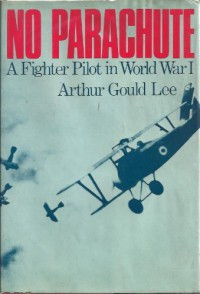 No Parachute: A Fighter Pilot in World War I; Letters Written in 1917 by A. S. G. Lee. - Arthur Stanley Gould Lee