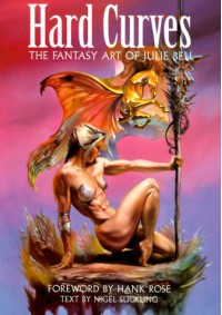Hard Curves: The Fantasy Art of Julie Bell - Julie Bell, Nigel Suckling, Rose,  Hank