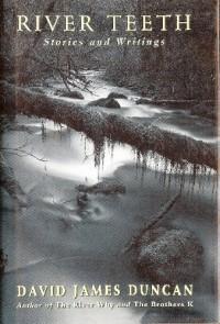 River Teeth: Stories and Writings - David James Duncan