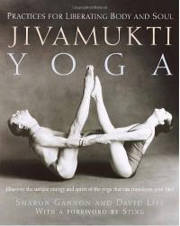 Jivamukti Yoga: Practices for Liberating Body and Soul - Sharon Gannon, David Life