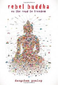 Rebel Buddha - Dzogchen Ponlop