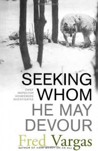 Seeking Whom He May Devour  - Fred Vargas, David Bellos