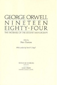 Nineteen Eighty-four: The Facsimile of the Extant Manuscript - George Orwell