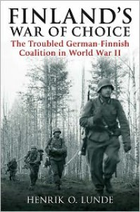 Finland's War Of Choice: The Troubled German-Finnish Coalition in World War II - Henrik O. Lunde