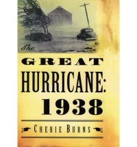 The Great Hurricane: 1938 - Cherie Burns