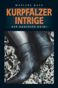 Kurpfälzer Intrige: Der Badische Krimi - Marlene Bach