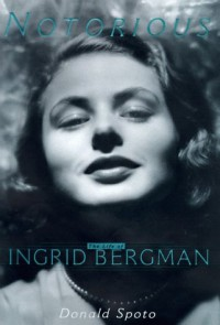 Notorious: The Life of Ingrid Bergman - Donald Spoto