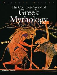 The Complete World of Greek Mythology - Richard Buxton