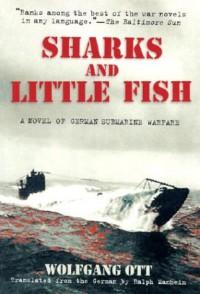 Sharks and Little Fish: A Novel of German Submarine Warfare - Wolfgang Ott, Ralph Manheim