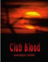 Club Blood - Lauralynn Elliott