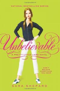 Unbelievable (Pretty Little Liars, Book 4) - Sara Shepard
