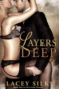 Layers Deep (Layers Trilogy #1) - Lacey Silks