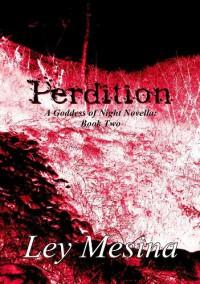 Perdition (A Goddess of Night Novella) - Ley Mesina