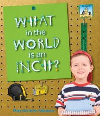What in the World Is an Inch? - Mary Elizabeth Salzmann, Diane Craig