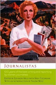Journalistas: 100 Years of the Best Writing and Reporting by Women Journalists - Eleanor Mills, Eleanor Mills, Kira Cochrane