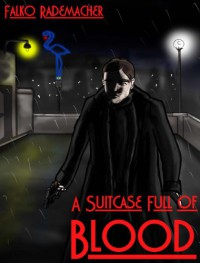 A Suitcase Full Of Blood (Berlin Noir) - Falko Rademacher