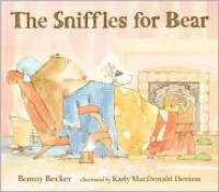 The Sniffles for Bear - Bonny Becker, Kady MacDonald Denton
