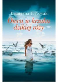 Owca w krzaku dzikiej róży - Katarzyna T. Nowak