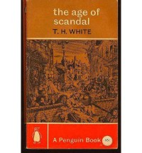 The Age of Scandal (Paperback Reference) - T.H. White