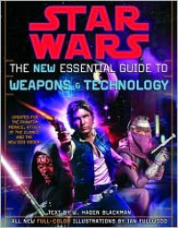 Star Wars:  The New Essential Guide to Weapons & Technology - W. Haden Blackman