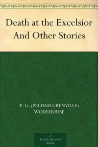 Death at the Excelsior, and Other Stories - P.G. Wodehouse