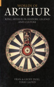 Worlds of Arthur: King Arthur in History, Legend and Culture - Fran Doel, Terry Lloyd, Geoff Doel