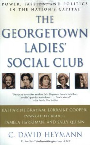The Georgetown Ladies' Social Club: Power, Passion, and Politics in the Nation's Capital - C. David Heymann