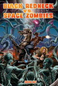 Black Redneck vs. Space Zombies - Steven  Roy