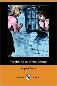 For the Sake of the School - Angela Brazil