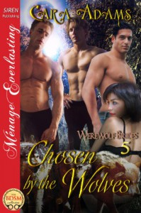 Chosen by the Wolves [Werewolf Brides 5] (Siren Publishing Menage Everlasting) - Cara Adams