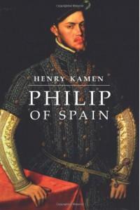Philip of Spain - Henry Kamen