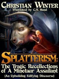 Splatterism: The Tragic Recollections of A Minotaur Assailant - Christian  Winter, C.S. Hand