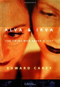 Alva & Irva: The Twins Who Saved a City - Edward Carey