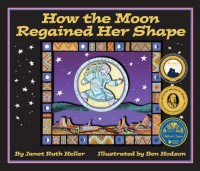 How the Moon Regained Her Shape - Janet Ruth Heller