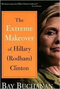 Extreme Makeover of Hillary (Rodham) Clinton - Bay Buchanan
