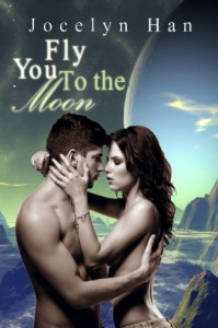 Fly You To The Moon (Stardust Erotic Romance Series #1) - Jocelyn Han
