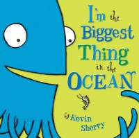 I'm The Biggest Thing in the Ocean - Kevin Sherry