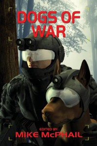 Dogs of War - Mike McPhail, David Sherman, C.J. Henderson, Jeff Young, Edward J. McFadden III, Janine K. Spendlove, Eric V. Hardenbrook, Judi Fleming, Vonnie Winslow Crist, Christopher M. Hiles, Robert E. Waters, Danielle Ackley-McPhail, Peter Prellwitz, James  Chambers, Tony Ruggie