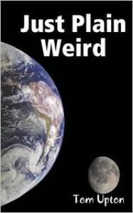 Just Plain Weird - Tom Upton