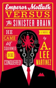 Emperor Mollusk versus The Sinister Brain - A. Lee Martinez