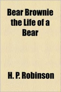 Bear Brownie the Life of a Bear - H. P. Robinson