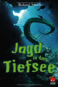 Jagd in der Tiefsee - Roland Smith