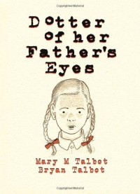 Dotter of Her Father's Eyes - Brian Talbot, Mary Talbot